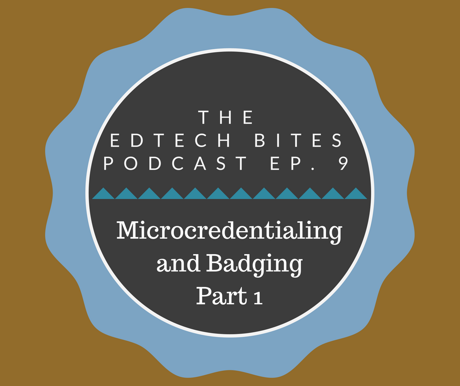 Ep. 9 Microcredentialing and Badging Part 1