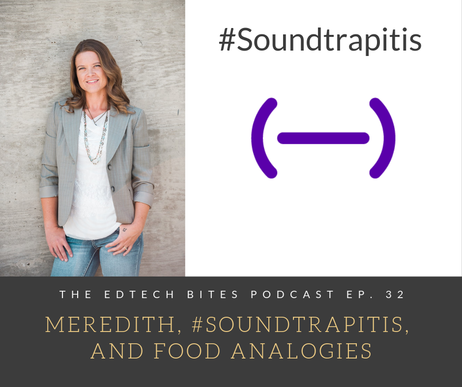 Ep. 32: Meredith, #Soundtrapitis, and Food Analogies