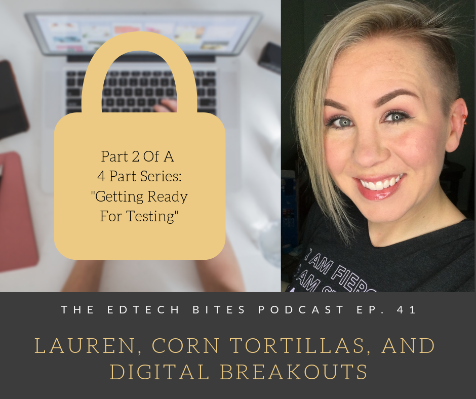 Ep. 41: Lauren, Corn Tortillas, and Digital Breakouts