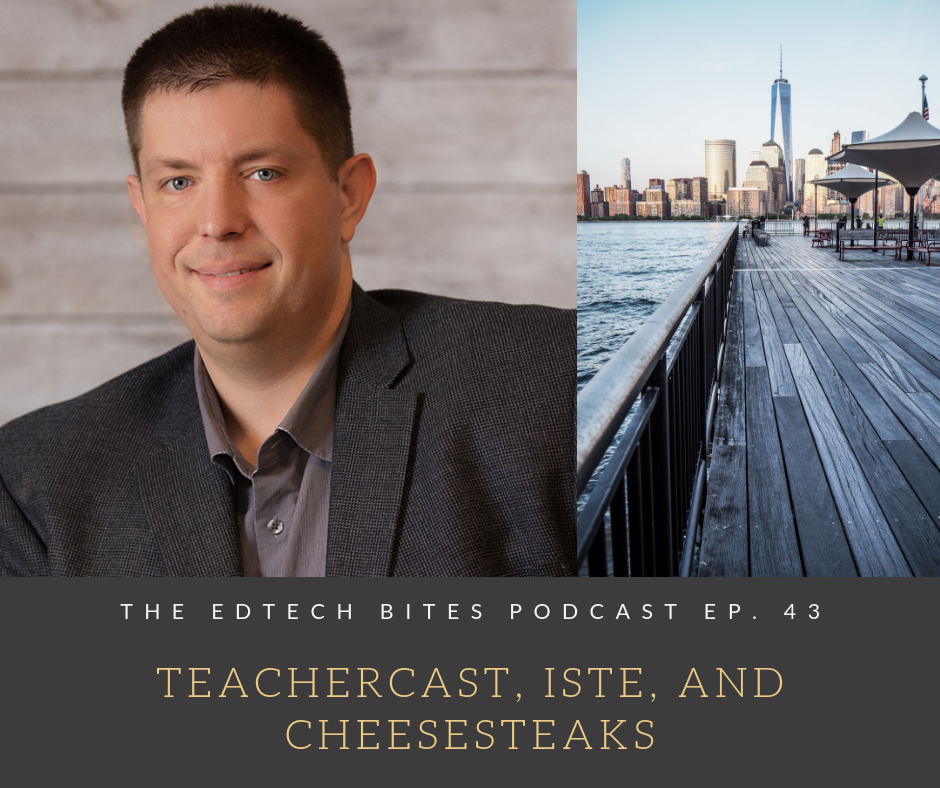Ep. 43: Teachercast, ISTE, And Cheesesteaks