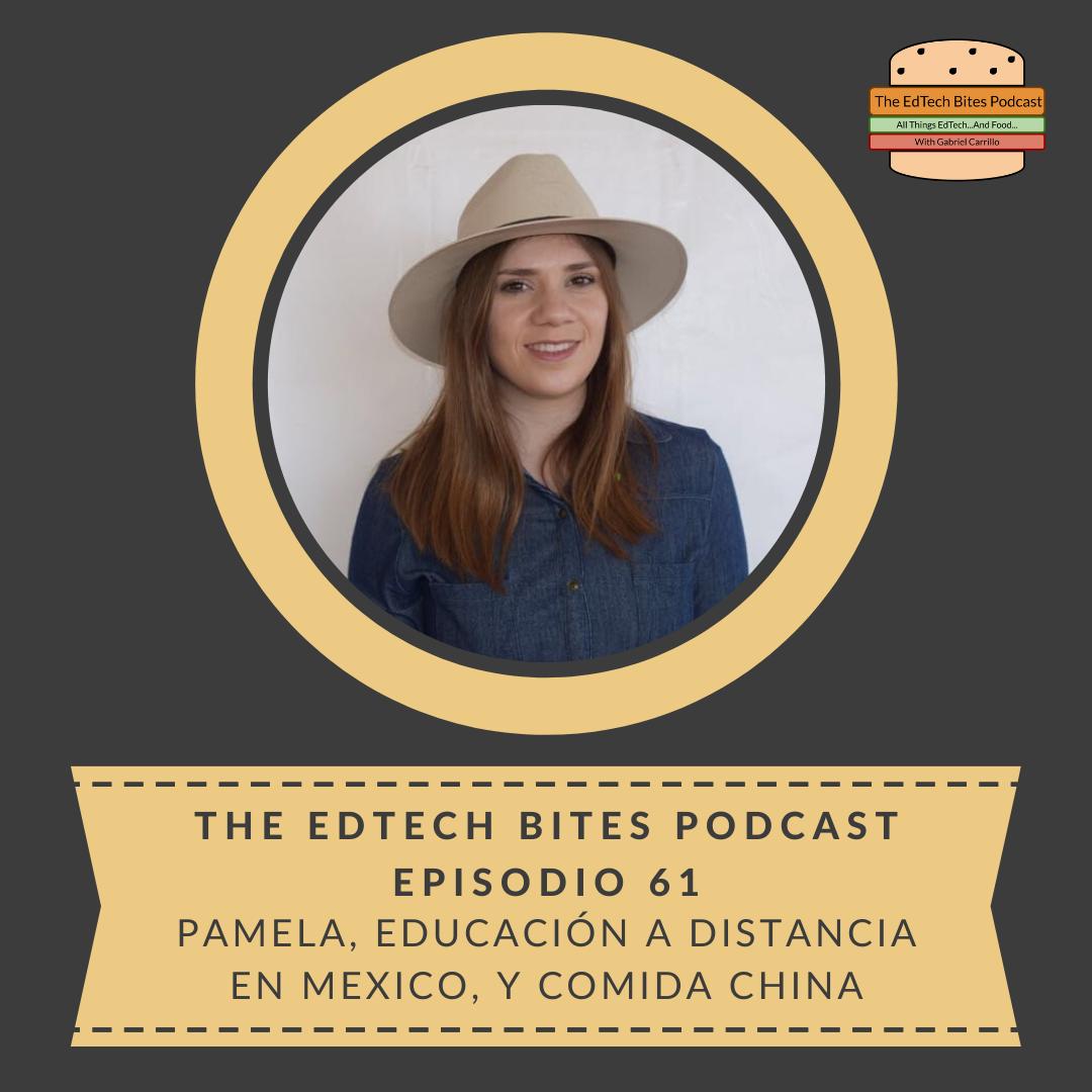 Ep. 61: Pamela, Educación A Distancia En México, Y ComidaChina.
