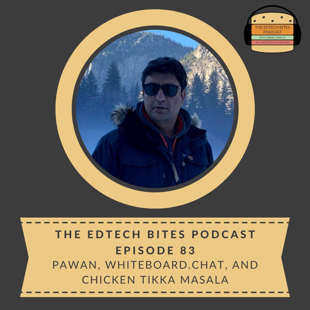 Ep. 83: Pawan, Whiteboard.Chat, And Chicken TikkaMasala