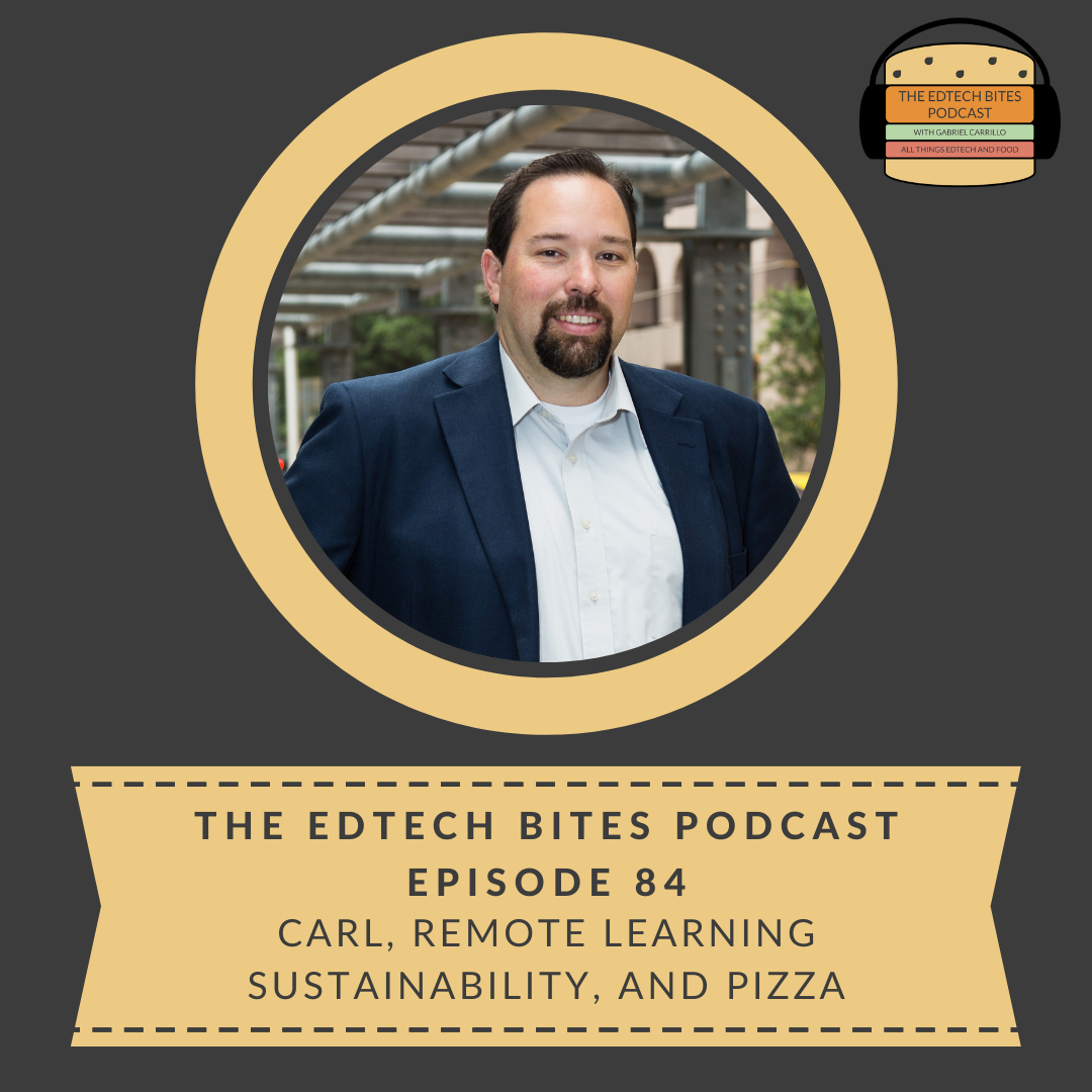 Ep. 84: Carl, Remote Learning Sustainability, AndPizza