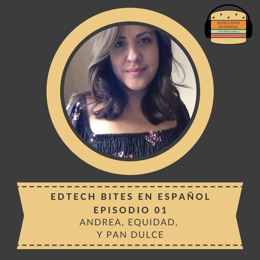 EdTech Bites En Español Ep. 01: Andrea, Equidad, y PanDulce