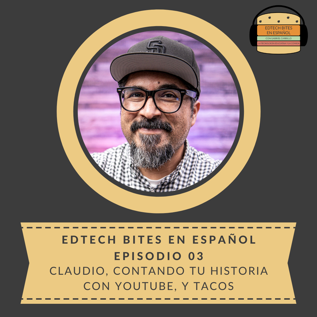 EdTech Bites En Español Ep. 03: Claudio, Contando Tu Historia Con YouTube, YTacos